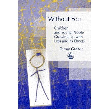 Without You - Children and Young People Growing Up with Loss and Its (Psychological Effects Of Growing Up Without A Mother)