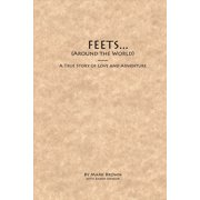 FEETS...Around the World : A True Story of Love and Adventure
