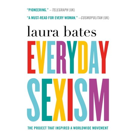 100 Day School Projects (Everyday Sexism : The Project that Inspired a Worldwide)