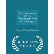 Reminiscences of the 'Filibuster' War in Nicaragua - Scholar's Choice Edition