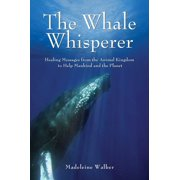 The Whale Whisperer : Healing Messages from the Animal Kingdom to Help Mankind and the Planet