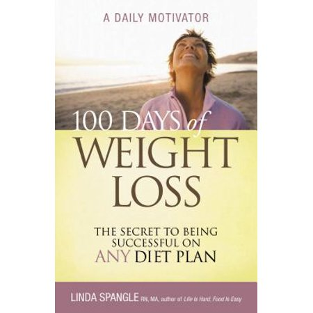 100 Days of Weight Loss : The Secret to Being Successful on Any Diet