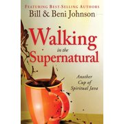 Walking in the Supernatural : Another Cup of Spiritual Java