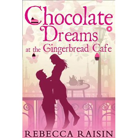 Chocolate Dreams At The Gingerbread Cafe (The Gingerbread Café, Book 2) - - Dreams Gingerbread