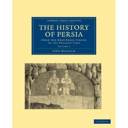 The History of Persia: From the Most Early Period to the Present Time (Cambridge Library Collection - Travel, Middle East and Asia Minor) (Volume (The Cambridge History Of Early Inner Asia)