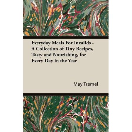 Nourishing Collection (Everyday Meals for Invalids - A Collection of Tiny Recipes, Tasty and Nourishing, for Every Day in the Year )