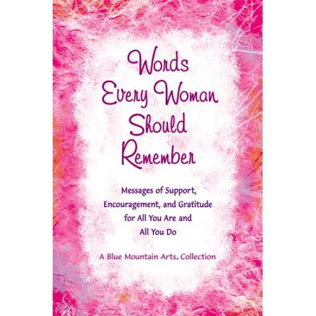 Words Every Woman Should Remember : Messages of Support, Encouragement, and Gratitude for All You Are and All You