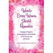 Words Every Woman Should Remember : Messages of Support, Encouragement, and Gratitude for All You Are and All You Do