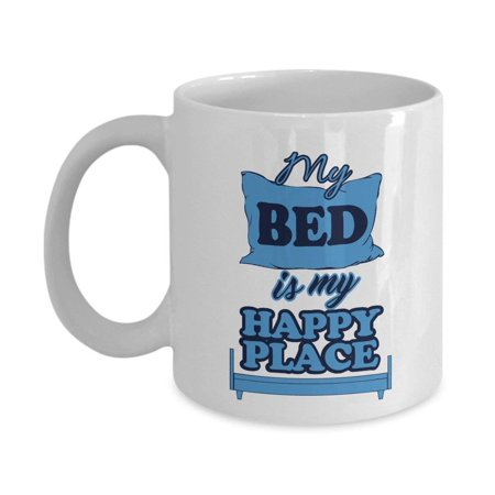 My Bed Is My Happy Place Funny Saying Coffee & Tea Gift Mug For Sleepyheads & People Who Love To Sleep