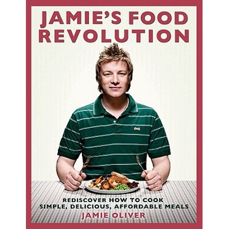 Jamie's Food Revolution : Rediscover How to Cook Simple, Delicious, Affordable (Jamie Oliver Meals In Minutes Piri Piri Chicken)