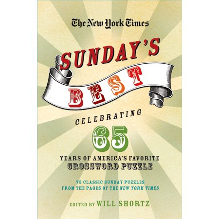 The New York Times Sunday's Best: Celebrating 65 Years of America's Favorite Crossword Puzzle : 75 classic Sunday puzzles from the pages of The New York