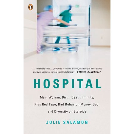 Hospital : Man, Woman, Birth, Death, Infinity, Plus Red Tape, Bad Behavior, Money, God, and  Diversity on