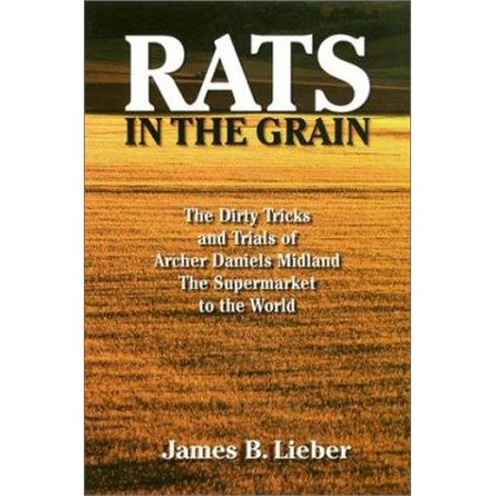 Rats In The Grain  The Dirty Tricks And Trials Of Archer Daniels Midland