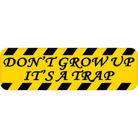 Tray Vehicle - 10in x 3in Don't Grow Up It's A Trap Bumper Sticker Vinyl Funny Vehicle Decals