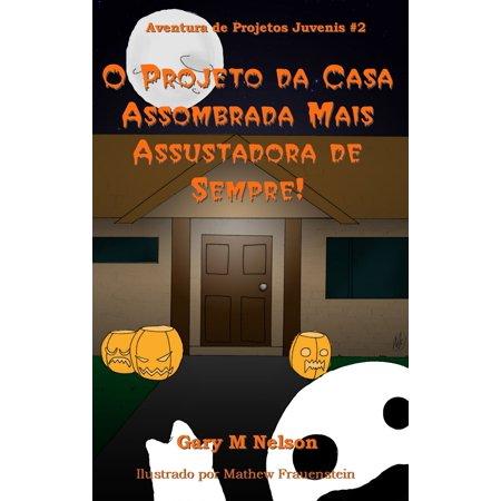 O Projeto da Casa Assombrada Mais Assustadora de Sempre: Aventura de Projetos Juvenis #2 - eBook (Historias Assustadoras De Halloween)