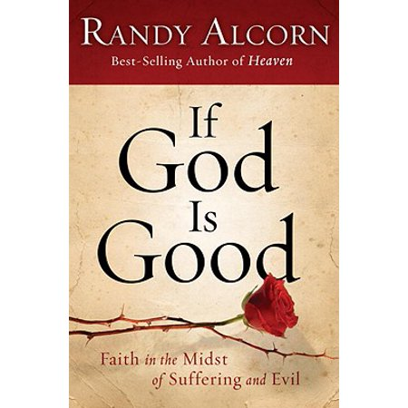 If God Is Good: Faith in the Midst of Suffering and Evil -