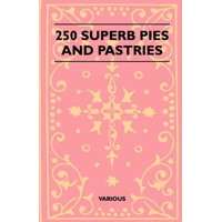 250 Superb Pies and Pastries