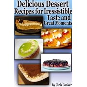 Delicious Dessert Recipes For Irresistible Taste And Great Moments - eBook