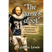 """the Game's Afoot"" : A Sports Lover's Introduction to Shakespeare"