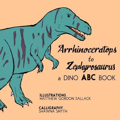 Arrhinosaurus to Zephyrosaurus : A Dino ABC Book