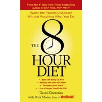 The 8-Hour Diet : Watch the Pounds Disappear without Watching What You Eat!