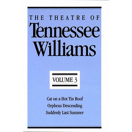The Theatre of Tennessee Williams, Volume III : Cat on a Hot Tin Roof, Orpheus Descending, Suddenly Last