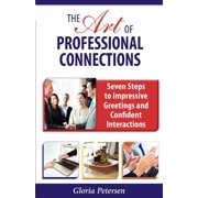 The Art of Professional Connections : Seven Steps to Impressive Greetings and Confident Interactions