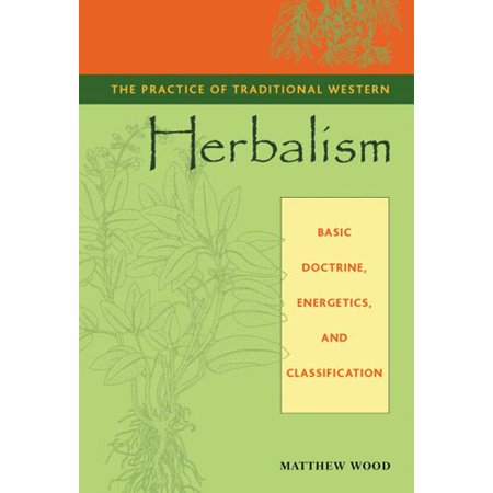 The Practice Of Traditional Western Herbalism  Basic Doctrine  Energetics  And Classification