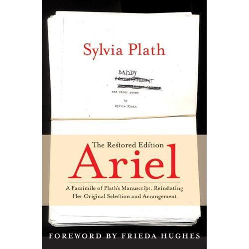 Ariel: The Restored Edition : A Facsimile of Plath's Manuscript, Reinstating Her Original Selection and Arrangement