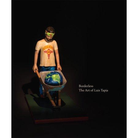 Borderless : The Art of Luis Tapia (Fotos De Roberto Tapia Y Larry Hernandez)
