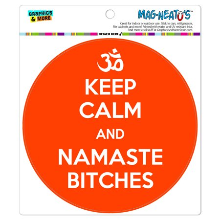 Keep Calm And Namaste Bitches - Circle MAG-NEATO