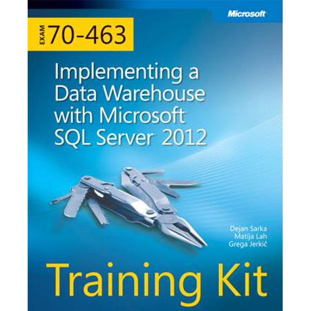 Exam 70-463: Implementing a Data Warehouse with Microsoft SQL Server 2012 Training Kit ()