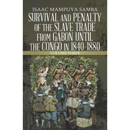 - Survival and Penalty of the Slave Trade from Gabon Until the Congo in 1840–1880 - eBook