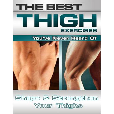 The Best Thigh Exercises You've Never Heard Of: Shape and Strengthen Your Thighs -