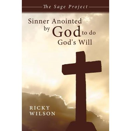 Sinner Anointed by God to Do God's Will : The Sage Project