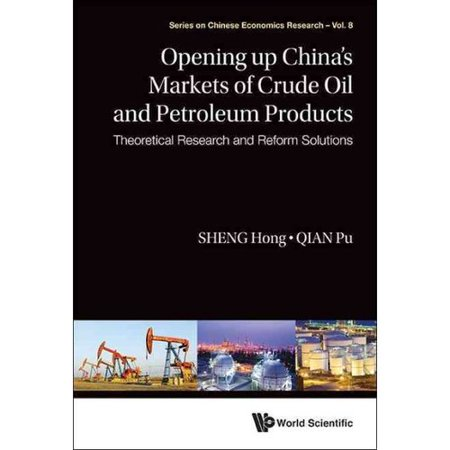 Opening Up Of The Markets Of Crude Oil And Petroleum Products  Theoretical Research And Reform Solutions
