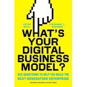 What's Your Digital Business Model? : Six Questions to Help You Build the Next-Generation Enterprise