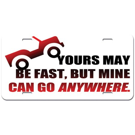 Yours May Be Fast but Mine Can Go Anywhere - Off Road Truck 4x4 Novelty Metal Vanity License Tag (Cool License Plate Ideas For Fast Cars)