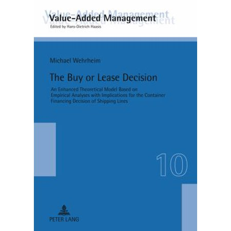 The Buy Or Lease Decision  An Enhanced Theoretical Model Based On Empirical Analyses With Implications For The Container Financing Decision Of Shipping Lines