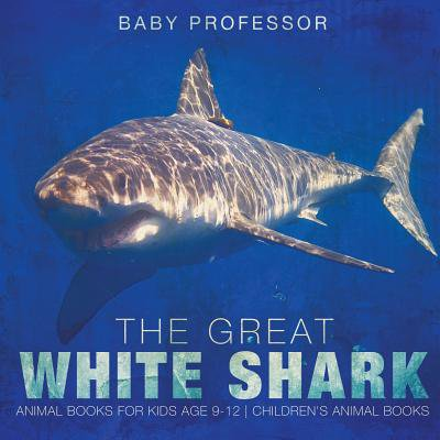 The Great White Shark : Animal Books for Kids Age 9-12 Children's Animal Books