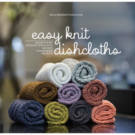 Easy Knit Dishcloths : Learn to Knit Stitch by Stitch with Modern Stashbuster Projects