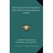 Die Aussichtslosigkeit Der Socialdemokratie (1885)