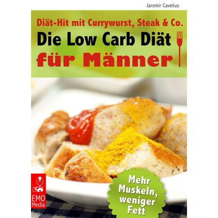 Die Low Carb Diät für Männer - Diät-Hit mit Currywurst, Steak und Co. Mehr Muskeln, weniger Fett - Die besten Rezepte zum Abnehmen und Muskelaufbau. Viel Eiweiß, wenig Kohlenhydrate - eBook (Low Carb Steak)