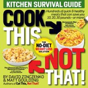 Cook This, Not That! Kitchen Survival Guide : The No-Diet Weight Loss Solution