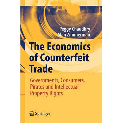 The Economics of Counterfeit Trade: Governments, Consumers, Pirates, and Intellectual Property Rights