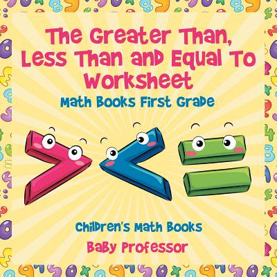 The Greater Than, Less Than and Equal to Worksheet - Math Books First Grade Children's Math Books