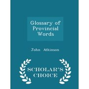 Glossary of Provincial Words - Scholar's Choice Edition