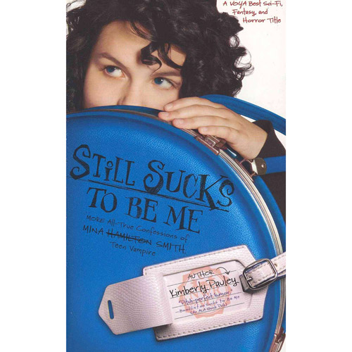 Still Sucks to Be Me: More All-True Confessions of Mina Smith, Teen Vampire