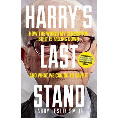 Harry's Last Stand : How the World My Generation Built Is Falling Down, and What We Can Do to Save It (How Long Does A Glow Stick Last)