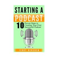 Podcast : Starting a Podcast: 10 Proven Steps to Creating Your First Successful Podcast